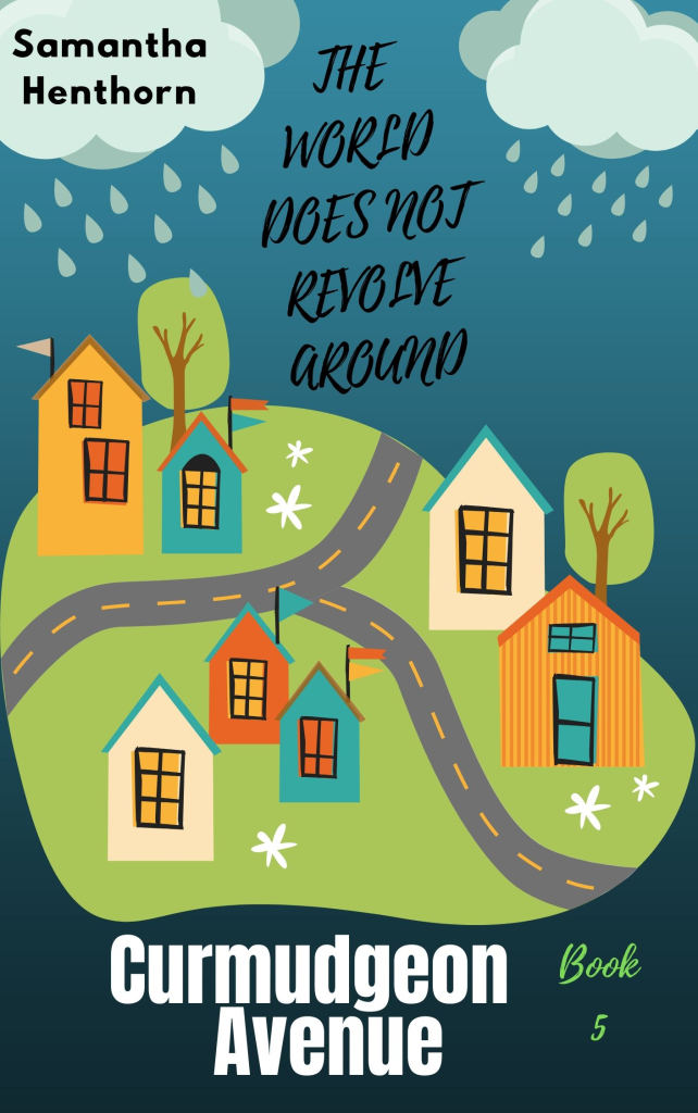 The World Does Not Revolve Around Curmudgeon Avenue (Curmudgeon Avenue #5) Has Been Released Into The Wild! (Available on an E-reader NearYou).